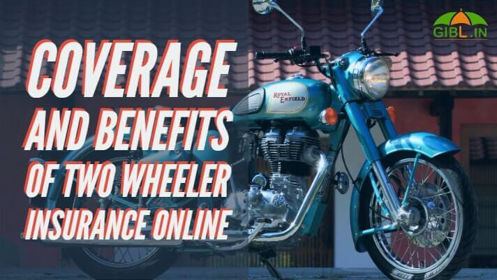 Coverage and Benefits of Two Wheeler Insurance Online