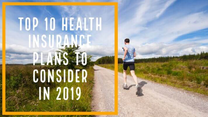 Top 10 Health Insurance Plans to Consider in 2019
