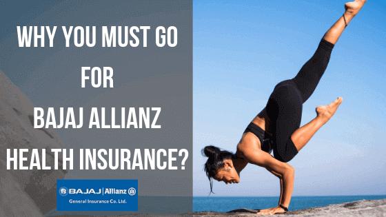 Why You Must Go for Bajaj Allianz Health Insurance?