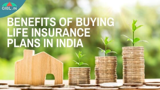 What Are the Benefits of Buying a Life Insurance Plan in India?