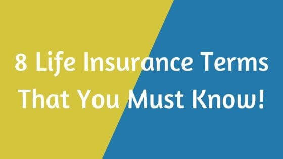 8 Life Insurance Terms That You Must Know!