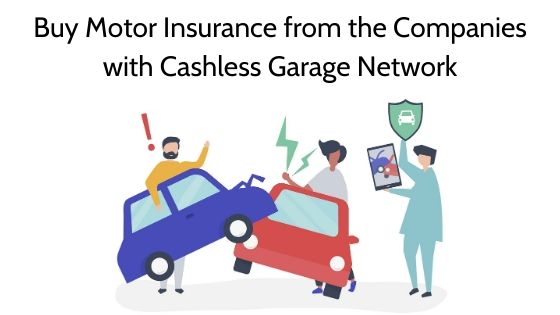 Buy Motor Insurance Only from the Companies with Cashless Garage Network, or Else, Be Prepared to Regret It!