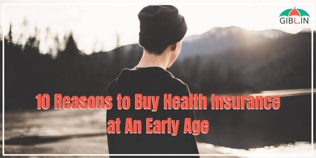 10 Reasons to Buy Health Insurance at An Early Age