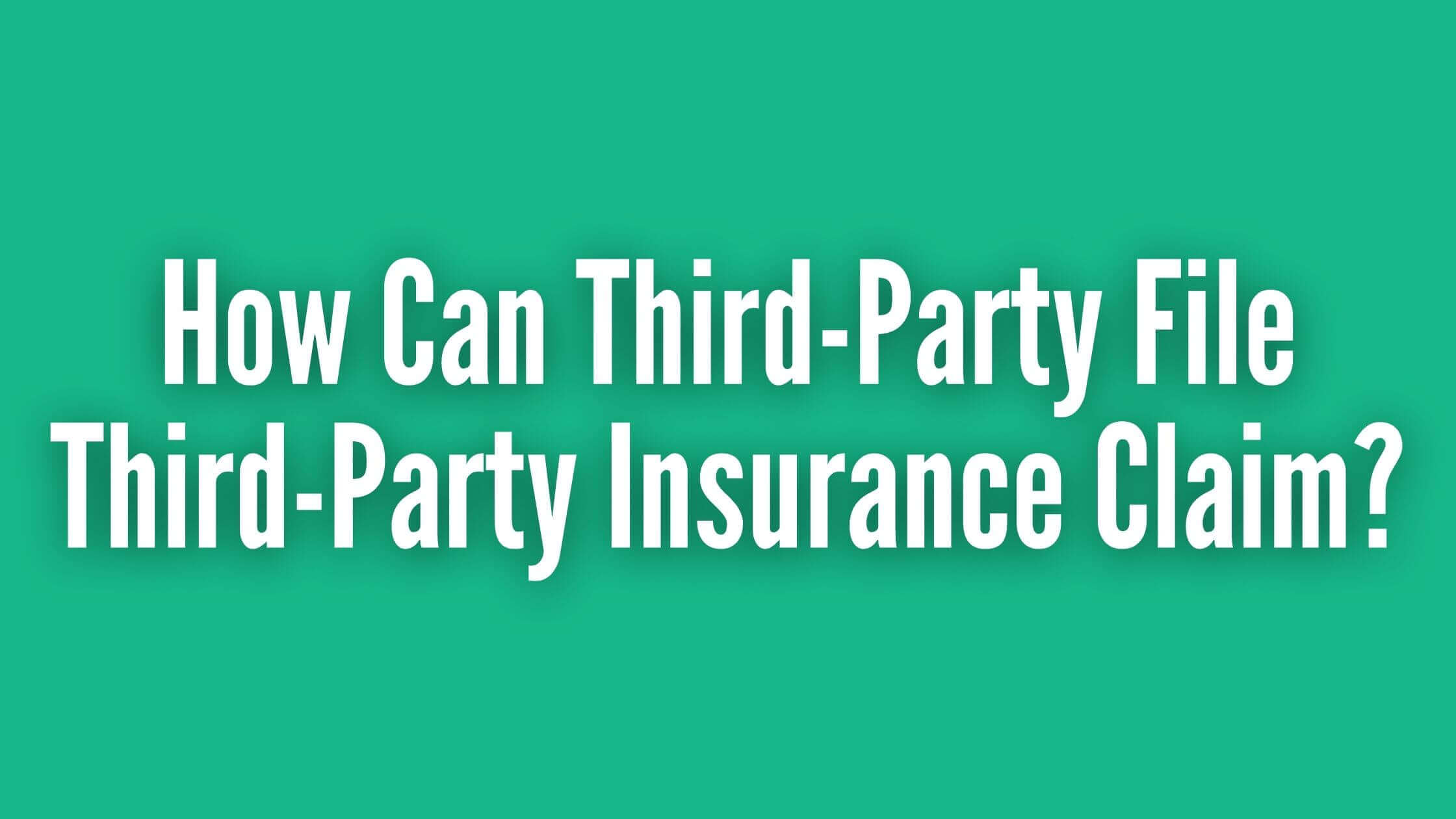 How Can Third-Party File Third-Party Insurance Claim?