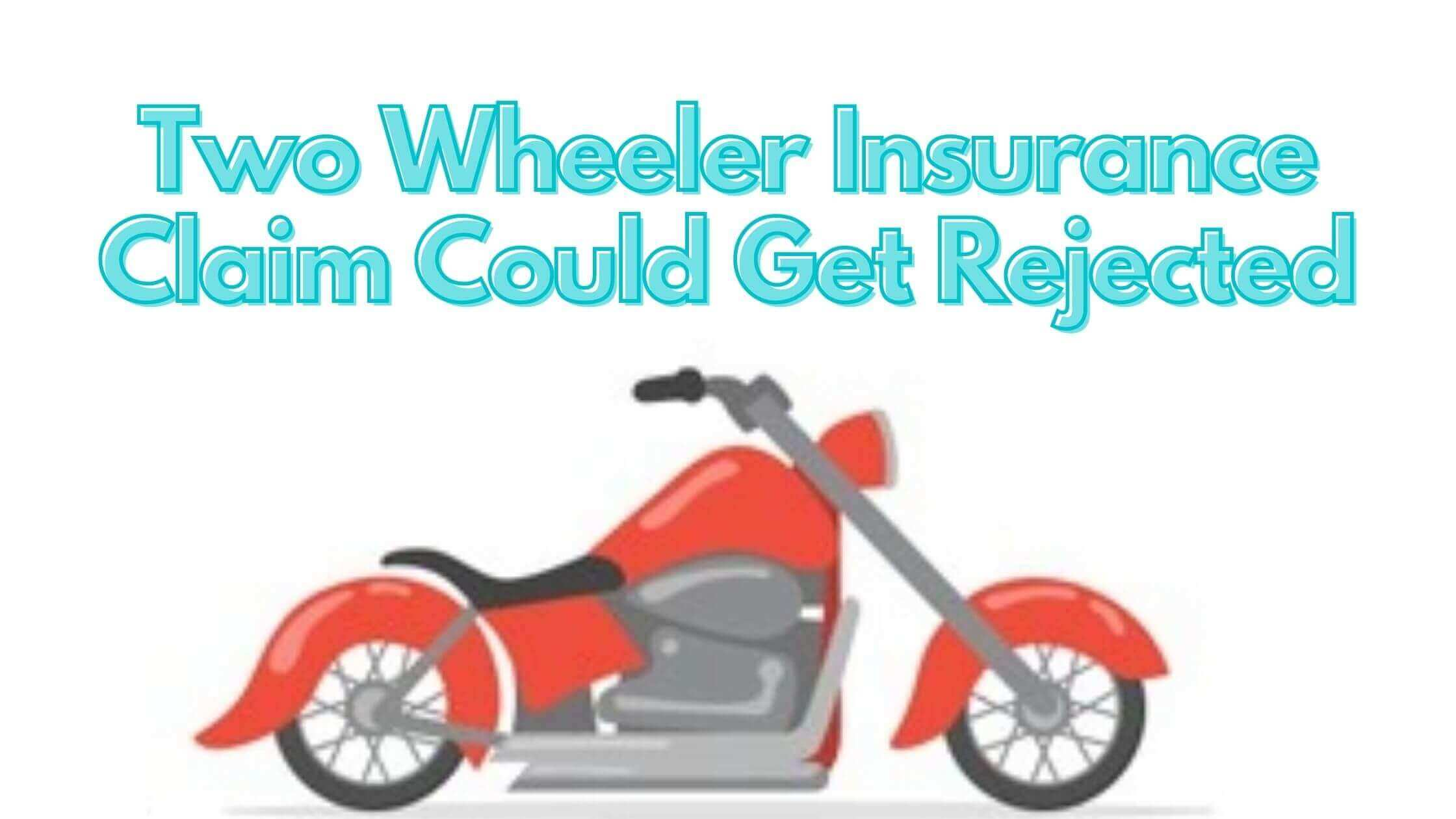 Your Two Wheeler Insurance Claim Could Get Rejected for the Following Reasons